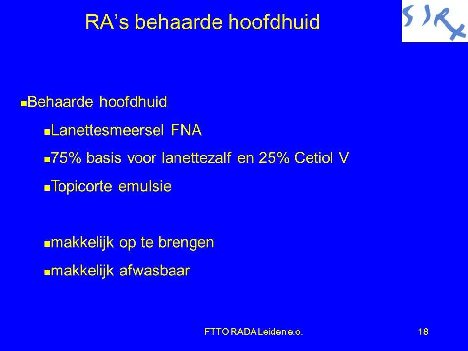FTTO RADA Leiden e.o.18 RA's behaarde hoofdhuid  Behaarde hoofdhuid  Lanettesmeersel FNA  75% basis voor lanettezalf en 25% Cetiol V  Topicorte emulsie  makkelijk op te brengen  makkelijk afwasbaar