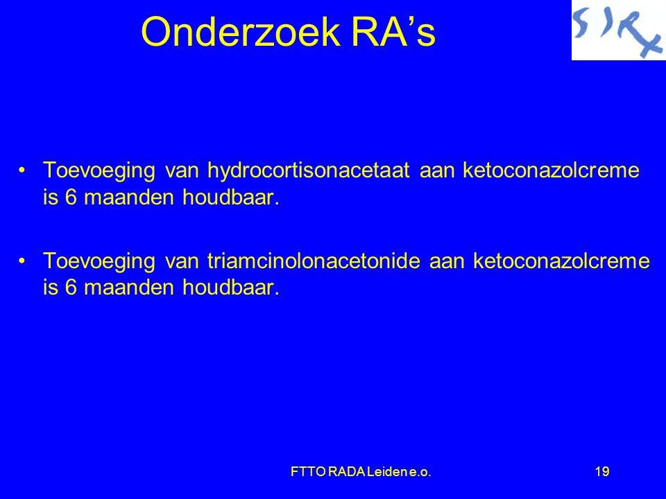 FTTO RADA Leiden e.o.19 Onderzoek RA's •Toevoeging van hydrocortisonacetaat aan ketoconazolcreme is 6 maanden houdbaar.
