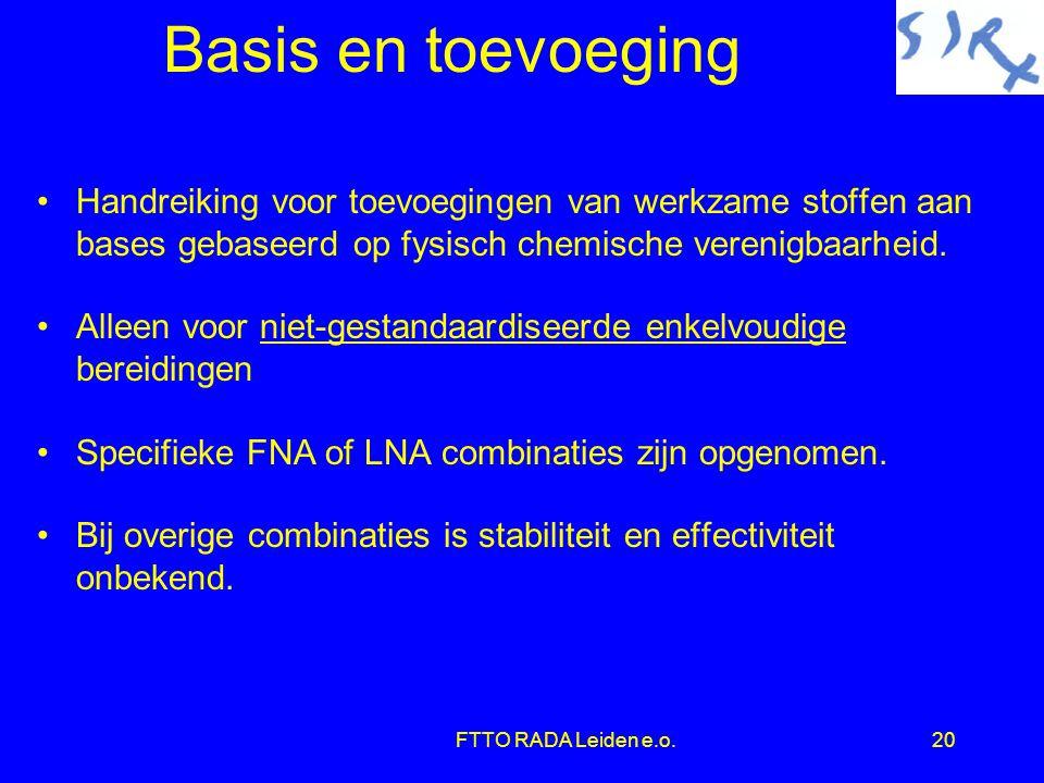 FTTO RADA Leiden e.o.20 Basis en toevoeging •Handreiking voor toevoegingen van werkzame stoffen aan bases gebaseerd op fysisch chemische verenigbaarheid.