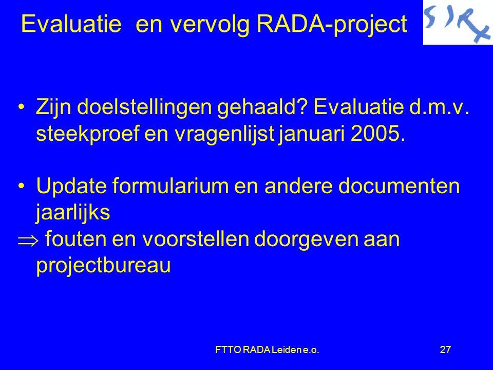 FTTO RADA Leiden e.o.27 Evaluatie en vervolg RADA-project •Zijn doelstellingen gehaald.