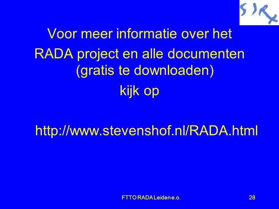 FTTO RADA Leiden e.o.28 Voor meer informatie over het RADA project en alle documenten (gratis te downloaden) kijk op http://www.stevenshof.nl/RADA.html