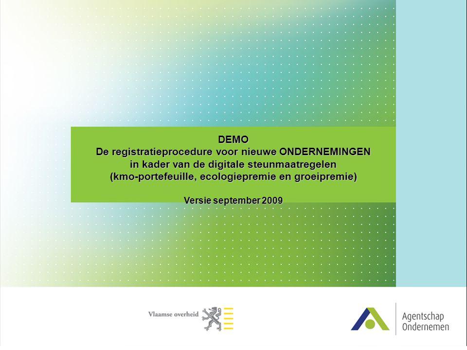 DEMO De registratieprocedure voor nieuwe ONDERNEMINGEN in kader van de digitale steunmaatregelen (kmo-portefeuille, ecologiepremie en groeipremie) Ver