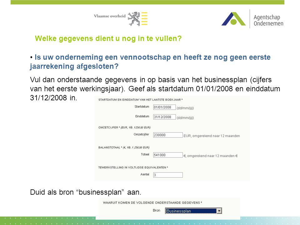 • Is uw onderneming een vennootschap en heeft ze nog geen eerste jaarrekening afgesloten? Vul dan onderstaande gegevens in op basis van het businesspl