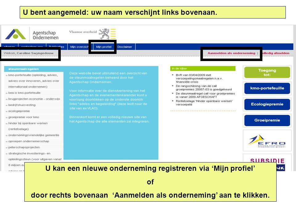 U kan een nieuwe onderneming registreren via 'Mijn profiel' of door rechts bovenaan 'Aanmelden als onderneming' aan te klikken. U bent aangemeld: uw n