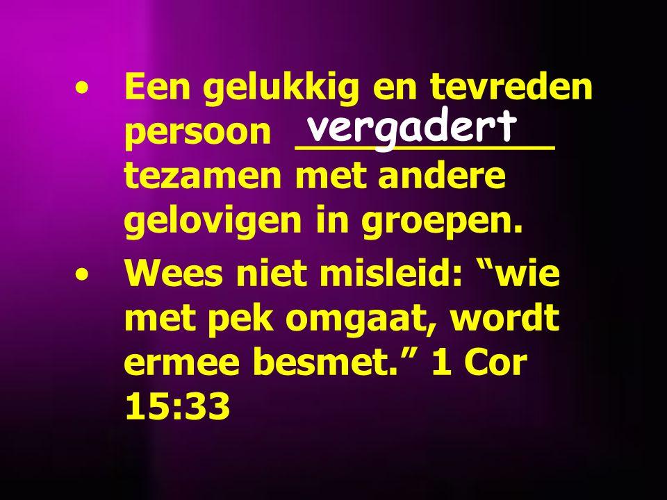 •Een gelukkig en tevreden persoon ___________ tezamen met andere gelovigen in groepen.