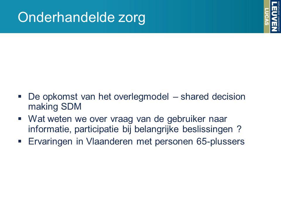  De opkomst van het overlegmodel – shared decision making SDM  Wat weten we over vraag van de gebruiker naar informatie, participatie bij belangrijk