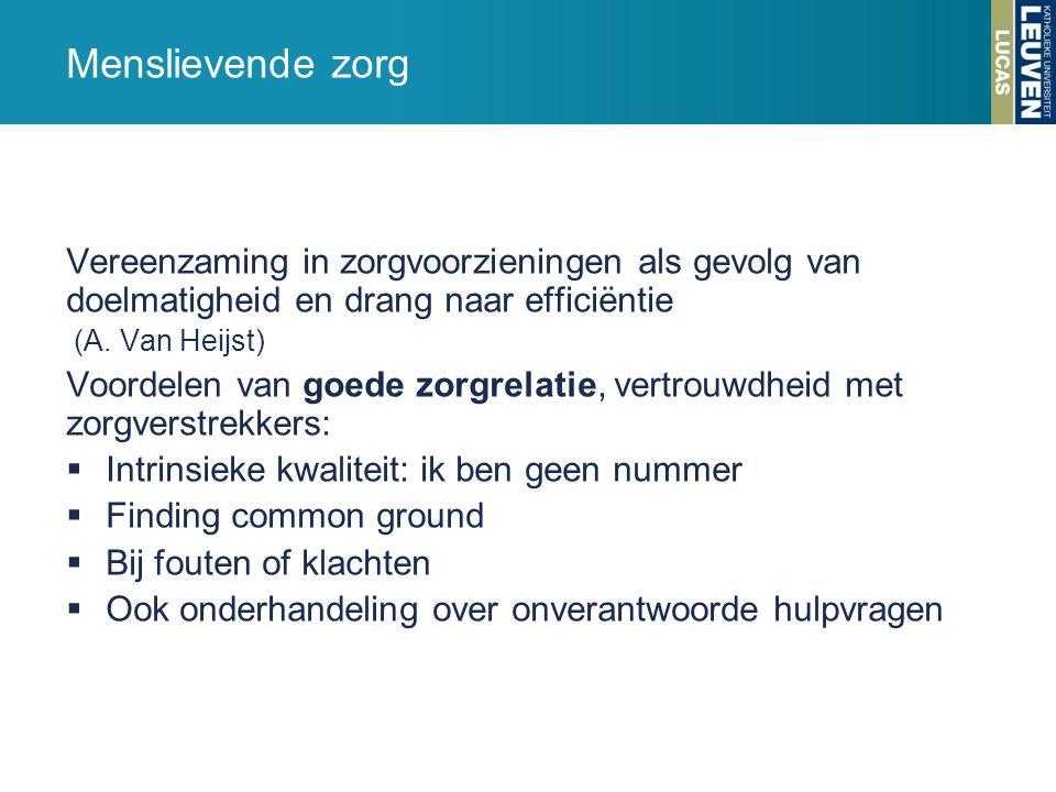 Vereenzaming in zorgvoorzieningen als gevolg van doelmatigheid en drang naar efficiëntie (A. Van Heijst) Voordelen van goede zorgrelatie, vertrouwdhei