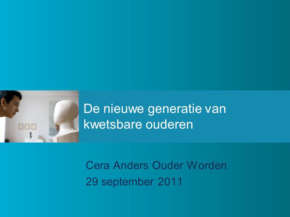 De nieuwe generatie van kwetsbare ouderen Cera Anders Ouder Worden 29 september 2011