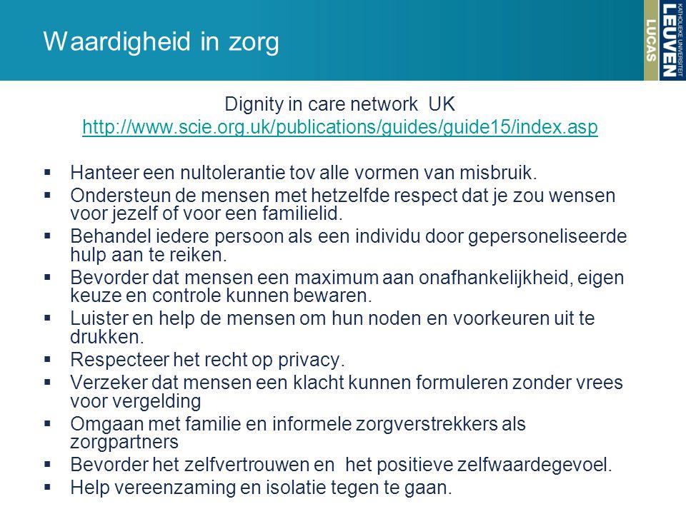 Dignity in care network UK http://www.scie.org.uk/publications/guides/guide15/index.asp  Hanteer een nultolerantie tov alle vormen van misbruik.  On