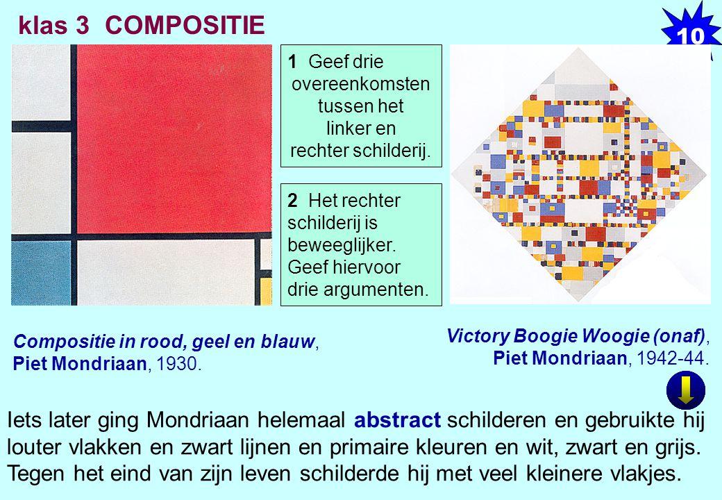Compositie in rood, geel en blauw, Piet Mondriaan, 1930. Victory Boogie Woogie (onaf), Piet Mondriaan, 1942-44. 10 klas 3 COMPOSITIE Iets later ging M