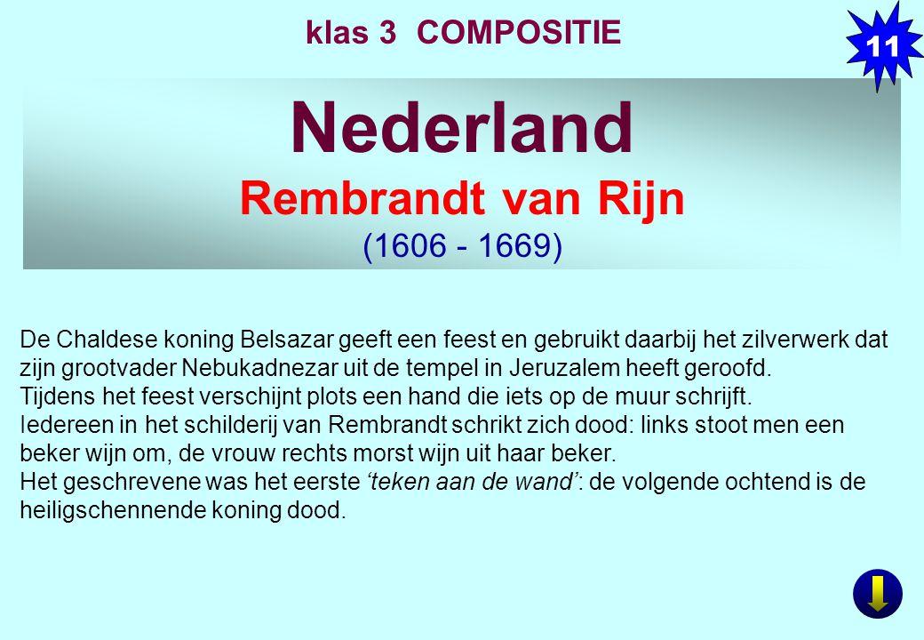 Nederland Rembrandt van Rijn (1606 - 1669) klas 3 COMPOSITIE De Chaldese koning Belsazar geeft een feest en gebruikt daarbij het zilverwerk dat zijn grootvader Nebukadnezar uit de tempel in Jeruzalem heeft geroofd.