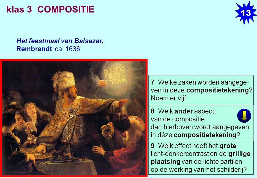 Het feestmaal van Balsazar, Rembrandt, ca. 1636. 9 Welk effect heeft het grote licht-donkercontrast en de grillige plaatsing van de lichte partijen op