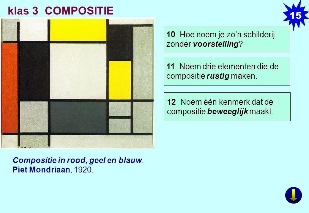 Compositie in rood, geel en blauw, Piet Mondriaan, 1920. 11 Noem drie elementen die de compositie rustig maken. 10 Hoe noem je zo'n schilderij zonder