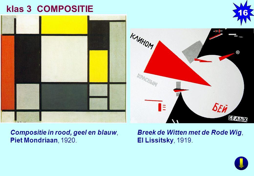 Compositie in rood, geel en blauw, Piet Mondriaan, 1920. Breek de Witten met de Rode Wig, El Lissitsky, 1919. klas 3 COMPOSITIE 16