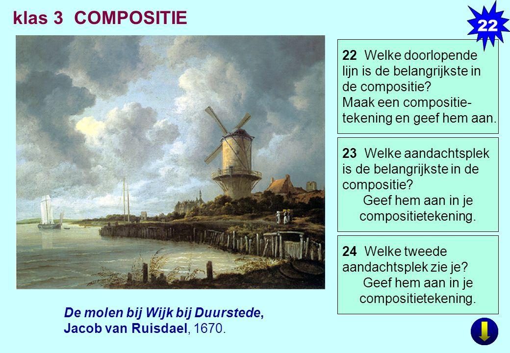 De molen bij Wijk bij Duurstede, Jacob van Ruisdael, 1670. klas 3 COMPOSITIE 22 Welke doorlopende lijn is de belangrijkste in de compositie? Maak een