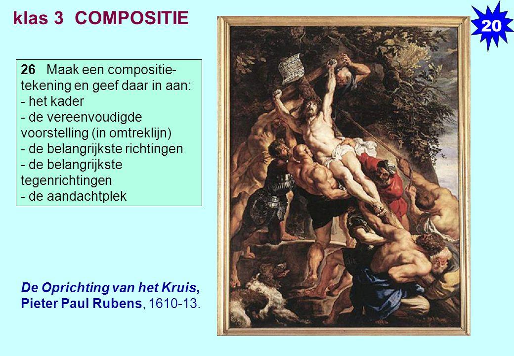 De Oprichting van het Kruis, Pieter Paul Rubens, 1610-13. klas 3 COMPOSITIE 26 Maak een compositie- tekening en geef daar in aan: - het kader - de ver
