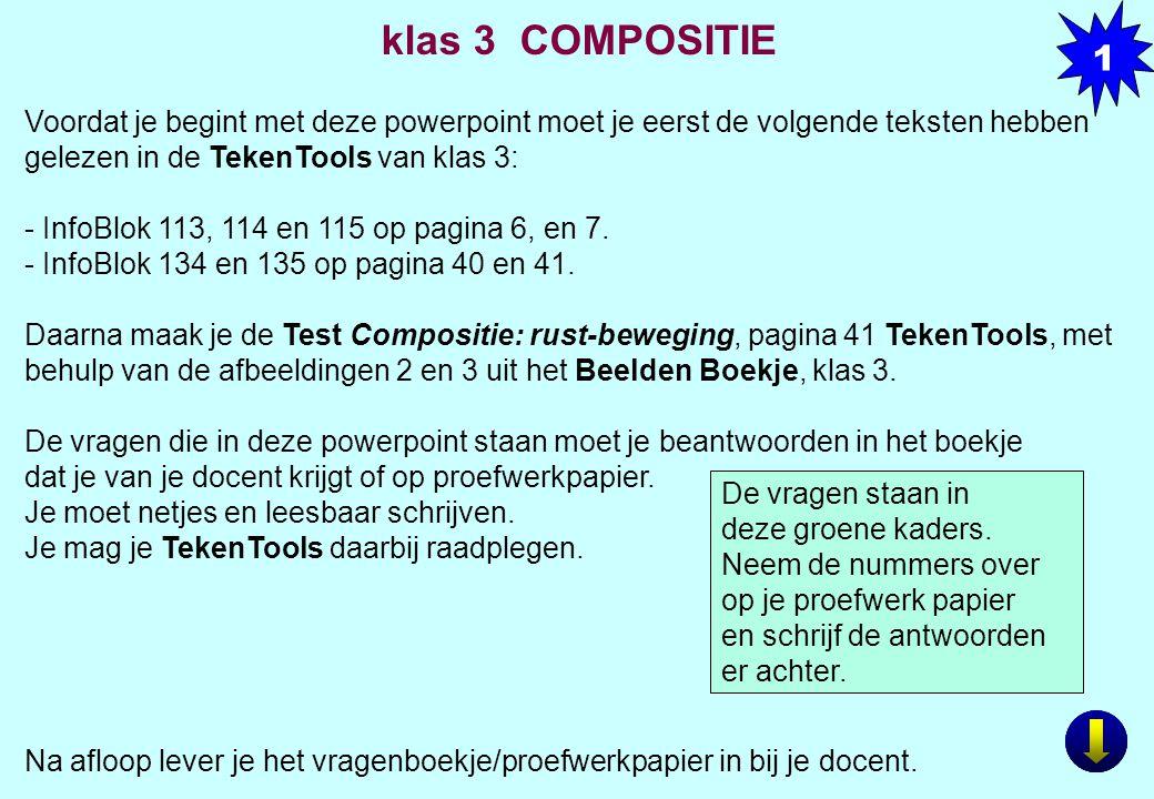1 klas 3 COMPOSITIE Voordat je begint met deze powerpoint moet je eerst de volgende teksten hebben gelezen in de TekenTools van klas 3: - InfoBlok 113, 114 en 115 op pagina 6, en 7.