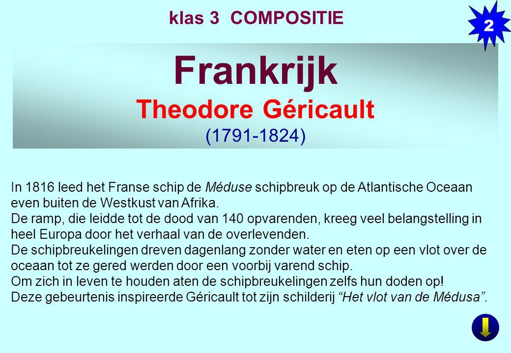 Frankrijk Theodore Géricault (1791-1824) 2 klas 3 COMPOSITIE In 1816 leed het Franse schip de Méduse schipbreuk op de Atlantische Oceaan even buiten de Westkust van Afrika.