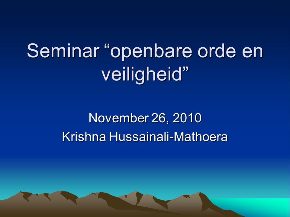 """Seminar """"openbare orde en veiligheid"""" November 26, 2010 Krishna Hussainali-Mathoera"""