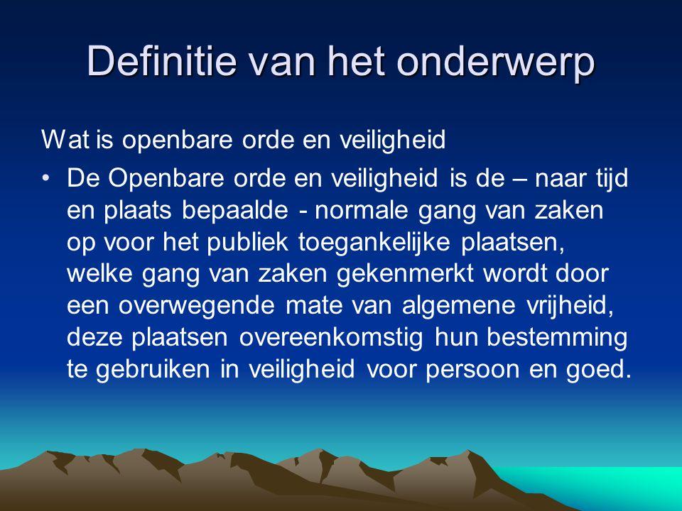Definitie van het onderwerp Wat is openbare orde en veiligheid •De Openbare orde en veiligheid is de – naar tijd en plaats bepaalde - normale gang van