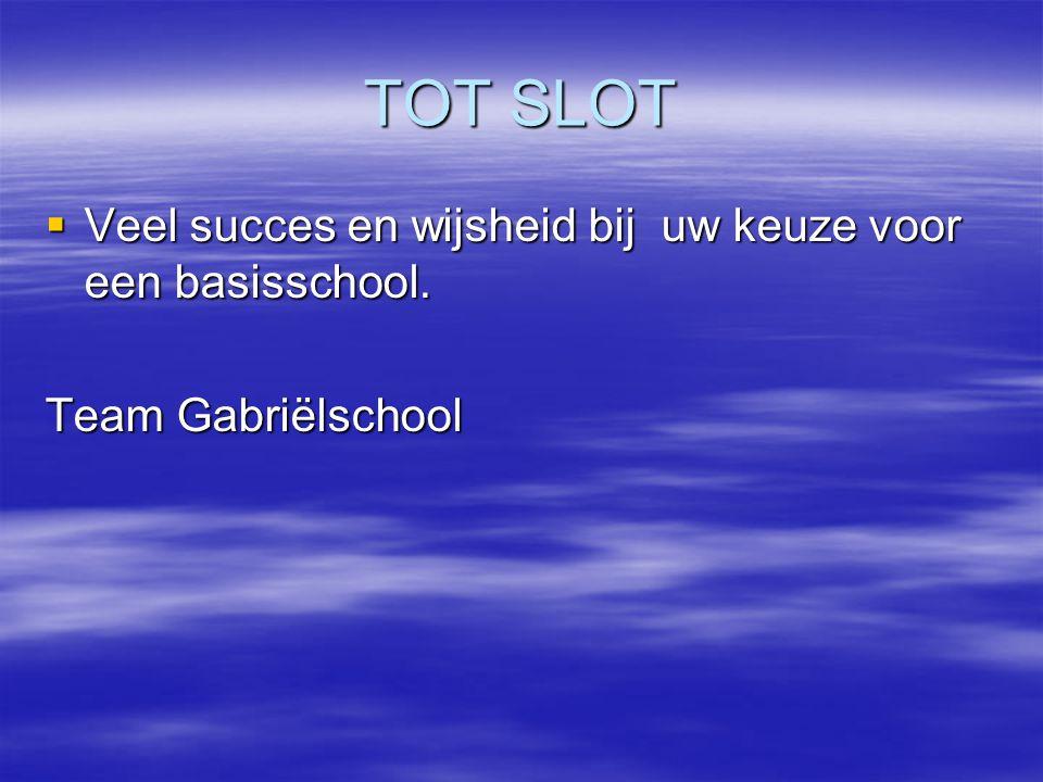 TOT SLOT  Veel succes en wijsheid bij uw keuze voor een basisschool. Team Gabriëlschool