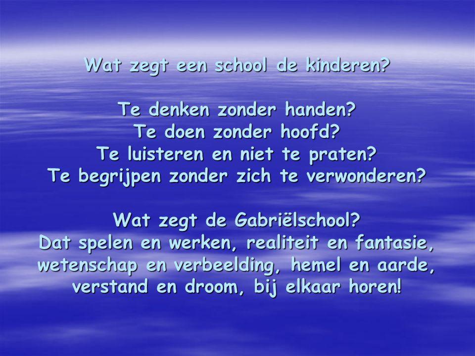 Wat zegt een school de kinderen? Te denken zonder handen? Te doen zonder hoofd? Te luisteren en niet te praten? Te begrijpen zonder zich te verwondere