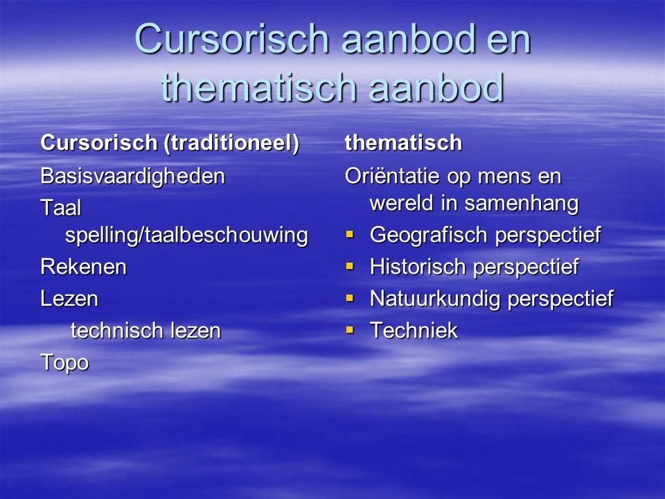 Cursorisch aanbod en thematisch aanbod Cursorisch (traditioneel) Basisvaardigheden Taal spelling/taalbeschouwing RekenenLezen technisch lezen technisc