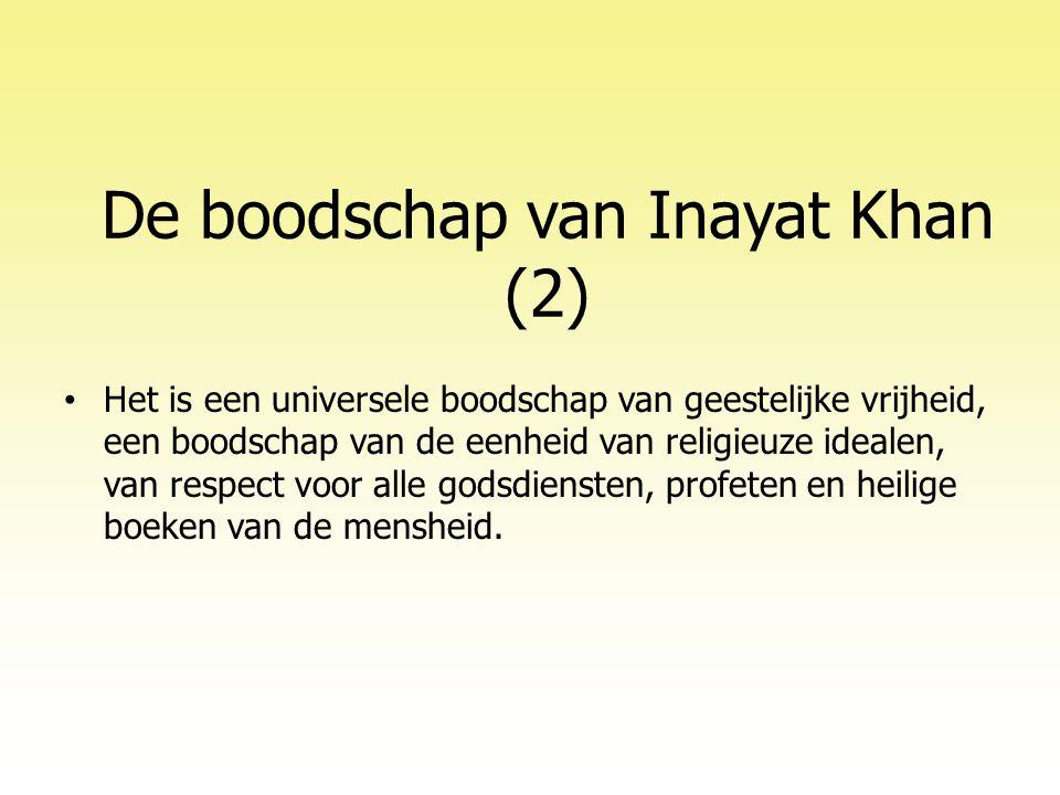 De boodschap van Inayat Khan (2) • Het is een universele boodschap van geestelijke vrijheid, een boodschap van de eenheid van religieuze idealen, van respect voor alle godsdiensten, profeten en heilige boeken van de mensheid.