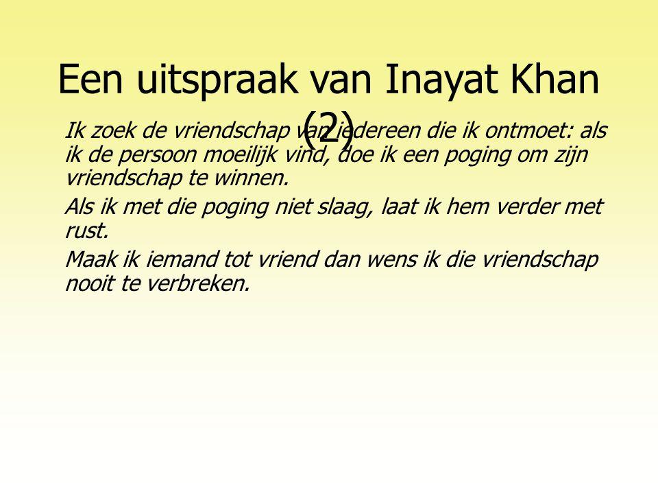 Een uitspraak van Inayat Khan (2) Ik zoek de vriendschap van iedereen die ik ontmoet: als ik de persoon moeilijk vind, doe ik een poging om zijn vriendschap te winnen.