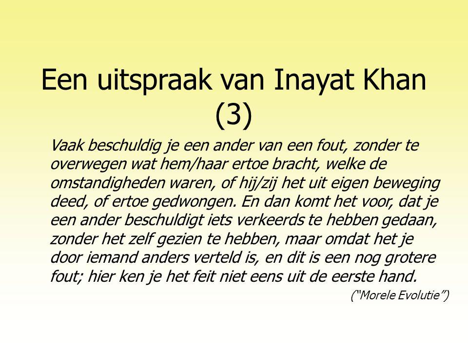 Een uitspraak van Inayat Khan (3) Vaak beschuldig je een ander van een fout, zonder te overwegen wat hem/haar ertoe bracht, welke de omstandigheden waren, of hij/zij het uit eigen beweging deed, of ertoe gedwongen.
