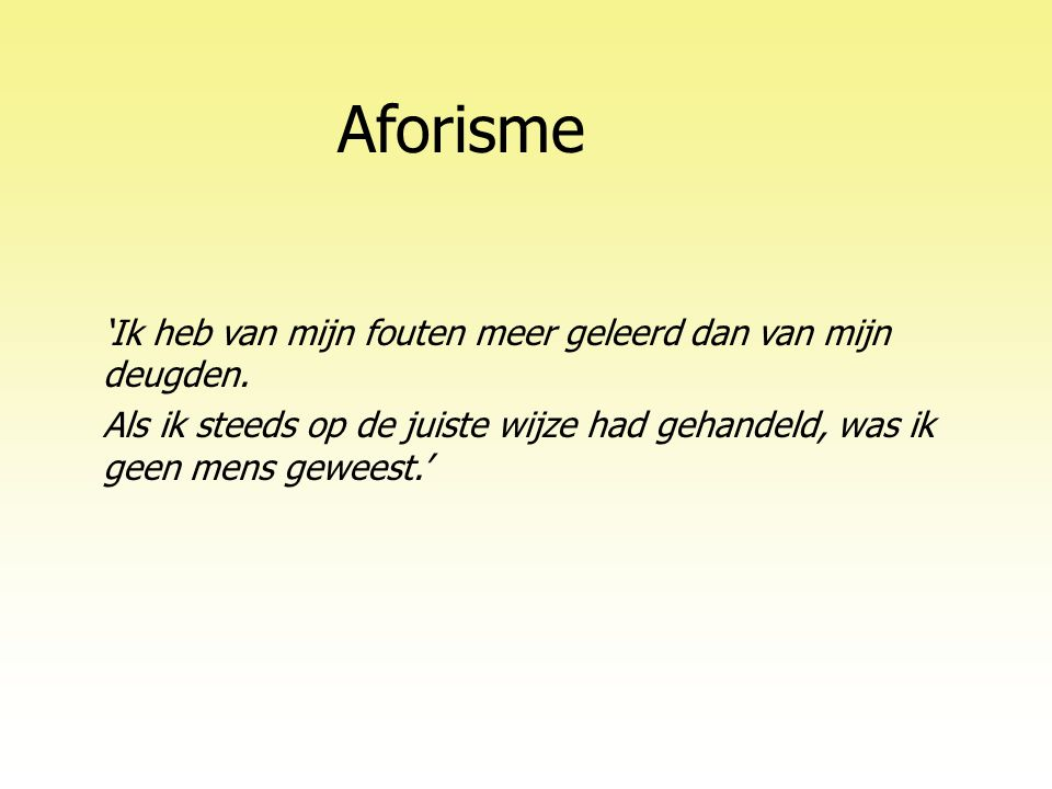 Aforisme 'Ik heb van mijn fouten meer geleerd dan van mijn deugden.