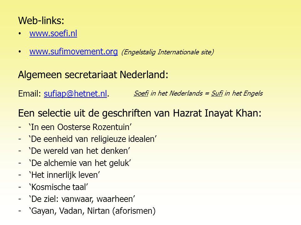 Web-links: • www.soefi.nl www.soefi.nl • www.sufimovement.org (Engelstalig Internationale site) www.sufimovement.org Algemeen secretariaat Nederland: Email: sufiap@hetnet.nl.sufiap@hetnet.nl Soefi in het Nederlands = Sufi in het Engels Een selectie uit de geschriften van Hazrat Inayat Khan: - 'In een Oosterse Rozentuin' - 'De eenheid van religieuze idealen' - 'De wereld van het denken' -'De alchemie van het geluk' -'Het innerlijk leven' -'Kosmische taal' -'De ziel: vanwaar, waarheen' -'Gayan, Vadan, Nirtan (aforismen)
