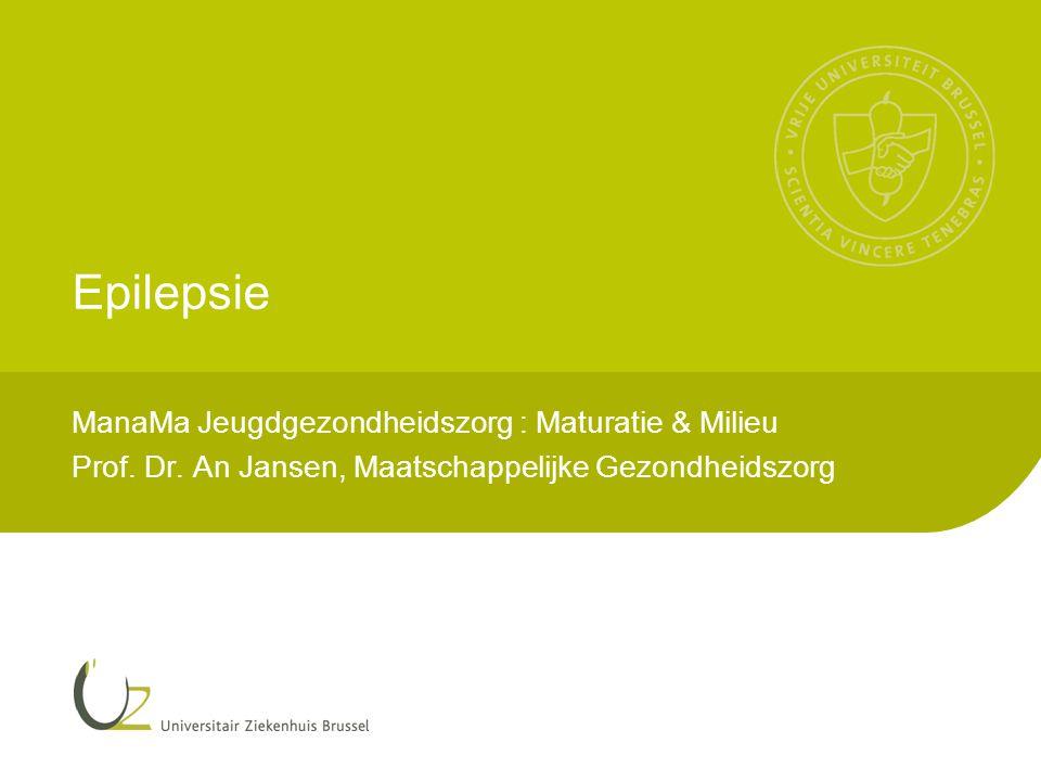 Epilepsie ManaMa Jeugdgezondheidszorg : Maturatie & Milieu Prof. Dr. An Jansen, Maatschappelijke Gezondheidszorg