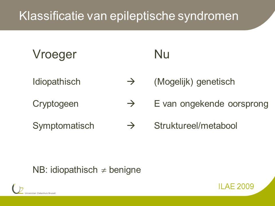 Klassificatie van epileptische syndromen Vroeger Nu Idiopathisch  (Mogelijk) genetisch Cryptogeen  E van ongekende oorsprong Symptomatisch  Struktureel/metabool NB: idiopathisch  benigne ILAE 2009