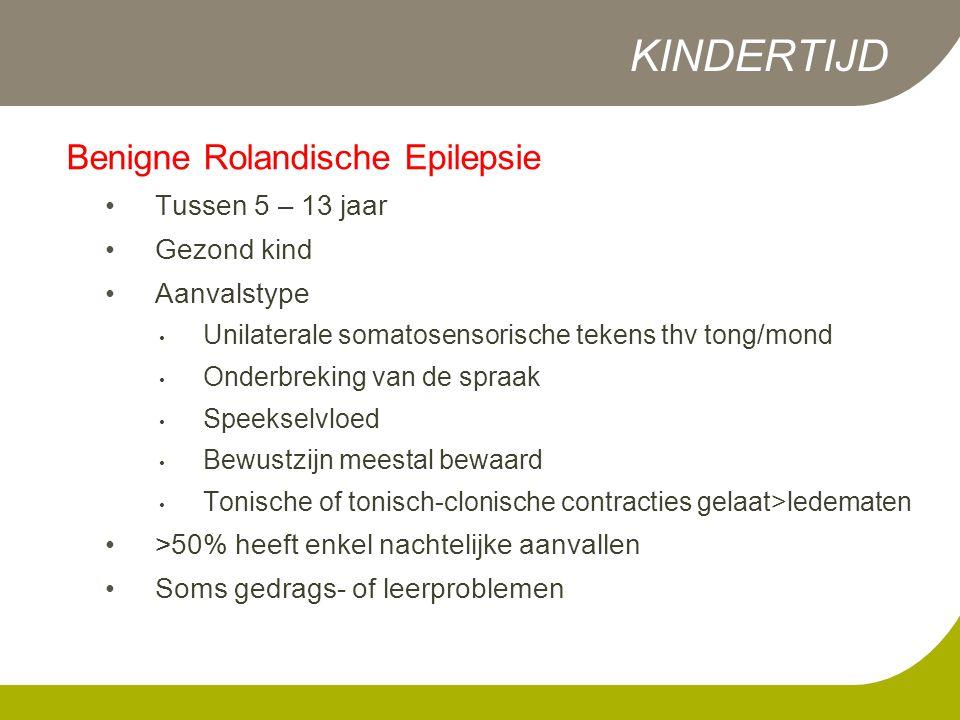 Benigne Rolandische Epilepsie •Tussen 5 – 13 jaar •Gezond kind •Aanvalstype • Unilaterale somatosensorische tekens thv tong/mond • Onderbreking van de spraak • Speekselvloed • Bewustzijn meestal bewaard • Tonische of tonisch-clonische contracties gelaat>ledematen •>50% heeft enkel nachtelijke aanvallen •Soms gedrags- of leerproblemen