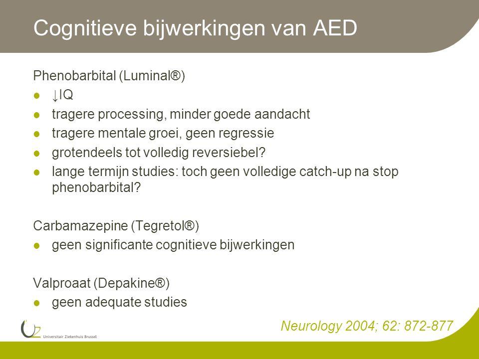 Cognitieve bijwerkingen van AED Phenobarbital (Luminal®)  ↓IQ  tragere processing, minder goede aandacht  tragere mentale groei, geen regressie  grotendeels tot volledig reversiebel.