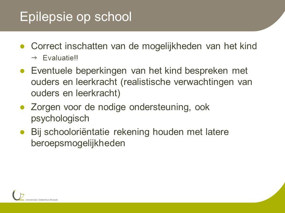 Epilepsie op school  Correct inschatten van de mogelijkheden van het kind  Evaluatie!!  Eventuele beperkingen van het kind bespreken met ouders en