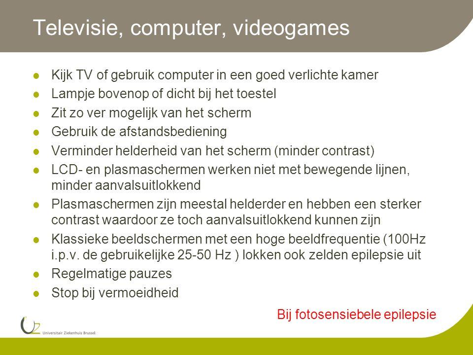Televisie, computer, videogames  Kijk TV of gebruik computer in een goed verlichte kamer  Lampje bovenop of dicht bij het toestel  Zit zo ver mogel