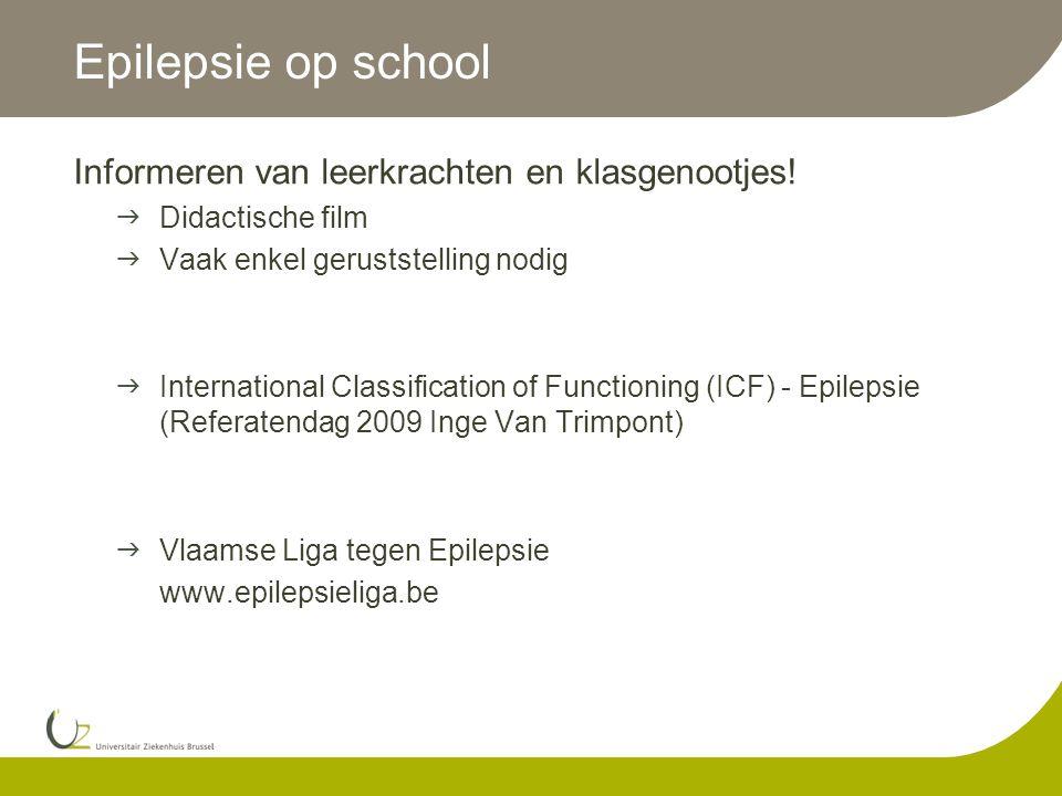 Epilepsie op school Informeren van leerkrachten en klasgenootjes!  Didactische film  Vaak enkel geruststelling nodig  International Classification