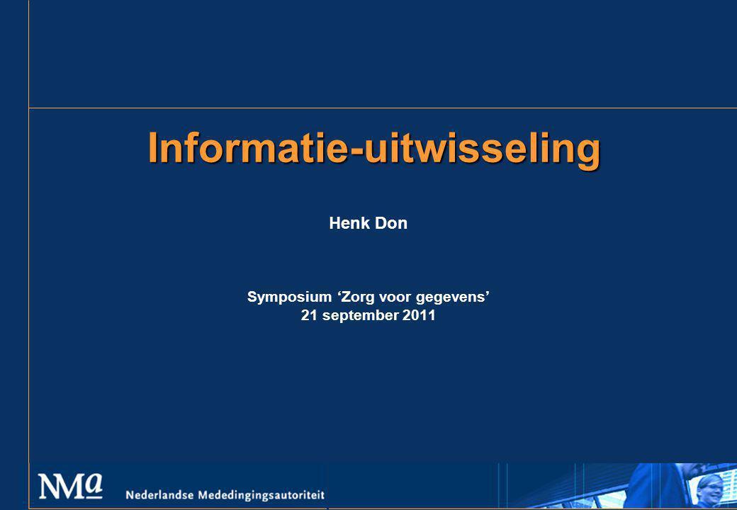Informatie-uitwisseling Informatie-uitwisseling Henk Don Symposium 'Zorg voor gegevens' 21 september 2011