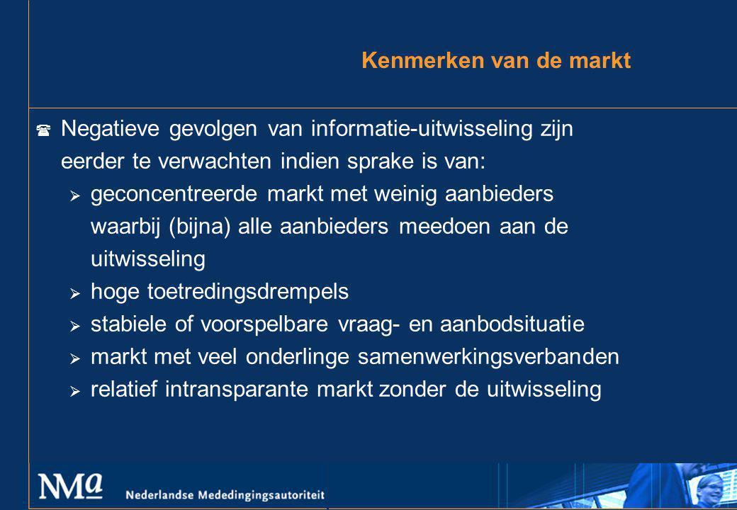 Kenmerken van de markt ( Negatieve gevolgen van informatie-uitwisseling zijn eerder te verwachten indien sprake is van:  geconcentreerde markt met we