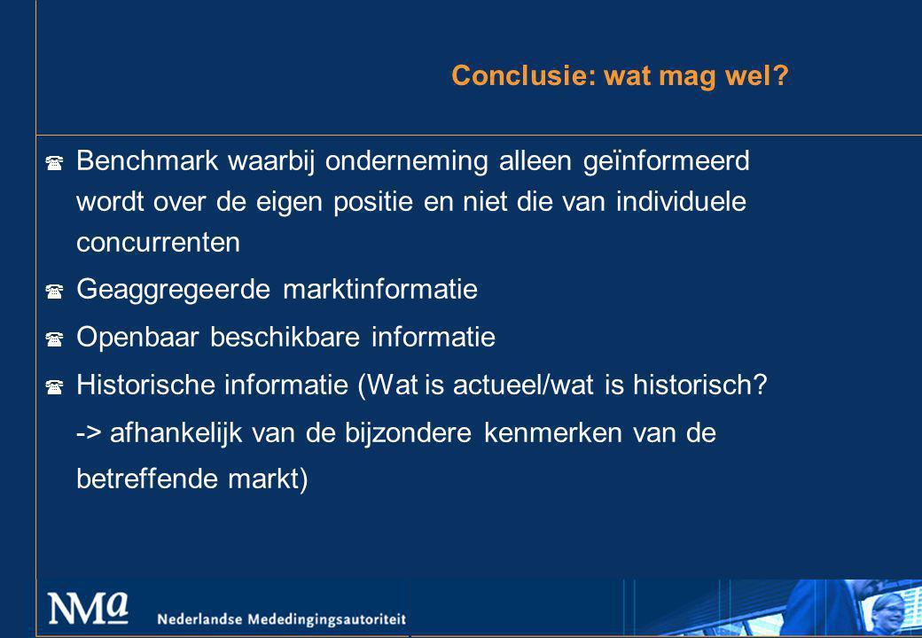 Conclusie: wat mag wel? ( Benchmark waarbij onderneming alleen geïnformeerd wordt over de eigen positie en niet die van individuele concurrenten ( Gea