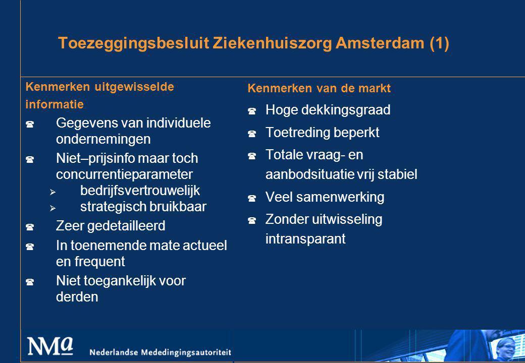Toezeggingsbesluit Ziekenhuiszorg Amsterdam (1) Kenmerken uitgewisselde informatie ( Gegevens van individuele ondernemingen ( Niet–prijsinfo maar toch