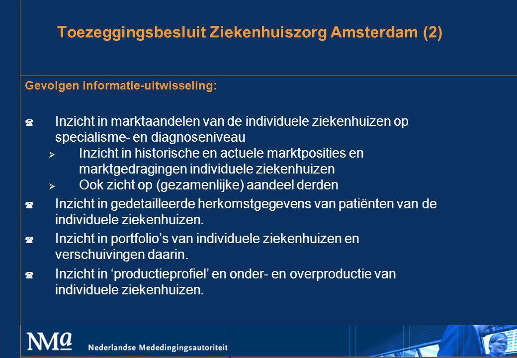 Toezeggingsbesluit Ziekenhuiszorg Amsterdam (2) Gevolgen informatie-uitwisseling: ( Inzicht in marktaandelen van de individuele ziekenhuizen op specia