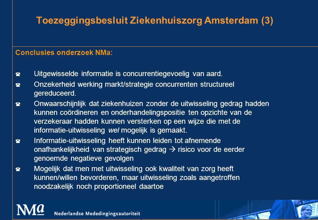 Toezeggingsbesluit Ziekenhuiszorg Amsterdam (3) Conclusies onderzoek NMa: ( Uitgewisselde informatie is concurrentiegevoelig van aard. ( Onzekerheid w