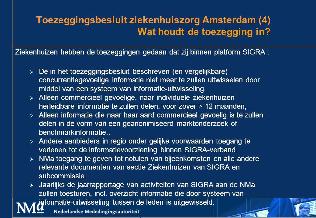 Toezeggingsbesluit ziekenhuiszorg Amsterdam (4) Wat houdt de toezegging in? Ziekenhuizen hebben de toezeggingen gedaan dat zij binnen platform SIGRA :