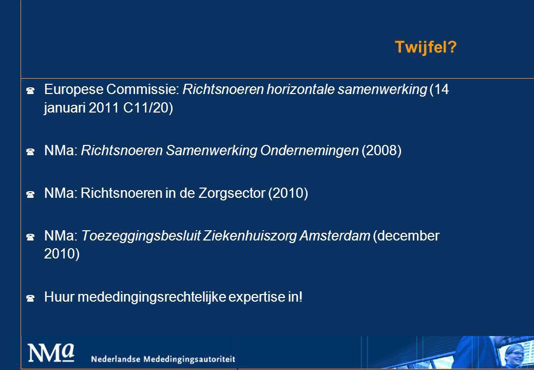 Twijfel? ( Europese Commissie: Richtsnoeren horizontale samenwerking (14 januari 2011 C11/20) ( NMa: Richtsnoeren Samenwerking Ondernemingen (2008) (