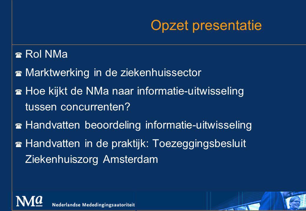Opzet presentatie ( Rol NMa ( Marktwerking in de ziekenhuissector ( Hoe kijkt de NMa naar informatie-uitwisseling tussen concurrenten? ( Handvatten be