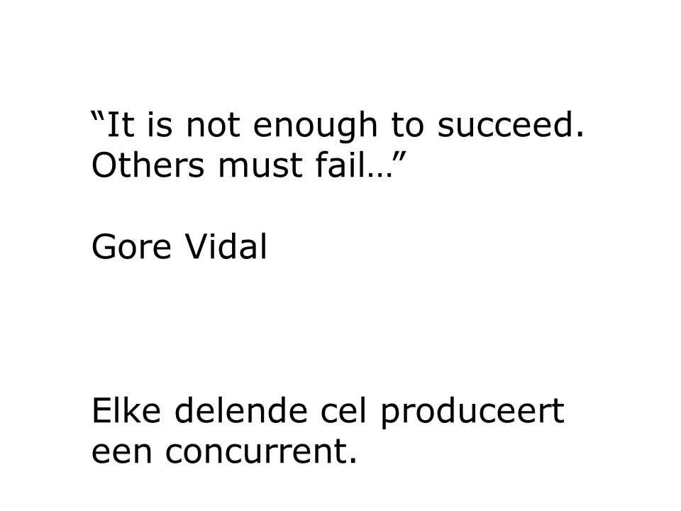 It is not enough to succeed.