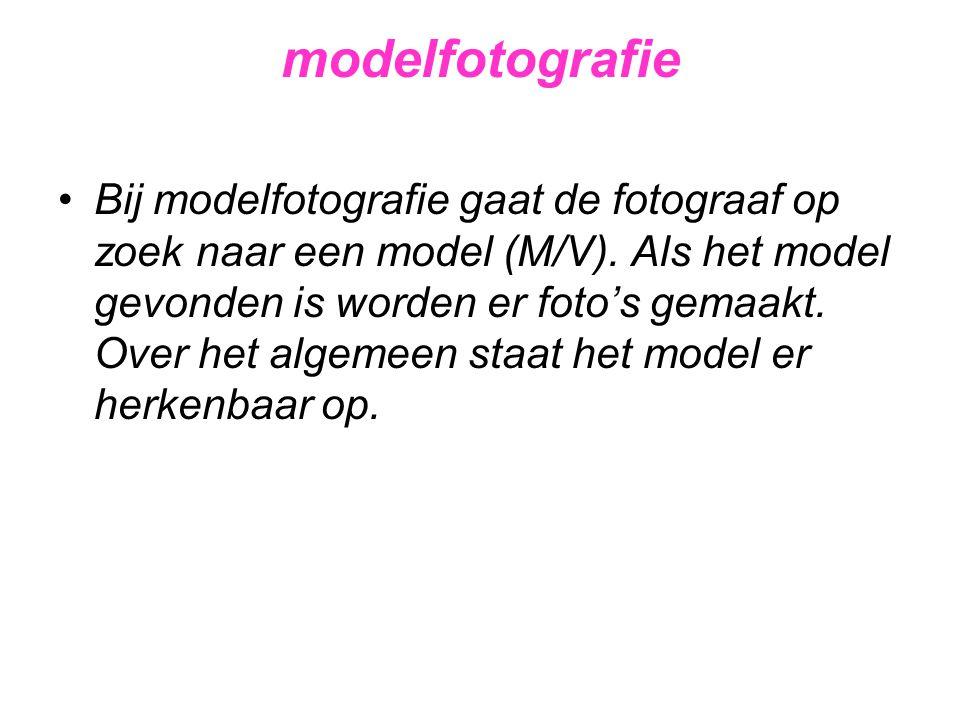 modelfotografie •Bij modelfotografie gaat de fotograaf op zoek naar een model (M/V). Als het model gevonden is worden er foto's gemaakt. Over het alge